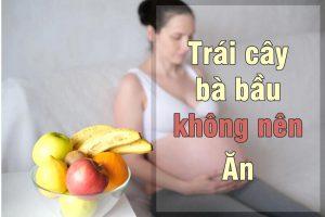 Trái cây bà bầu không nên ăn